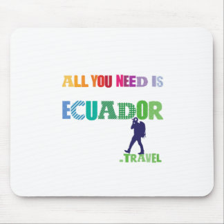 All You need Is Ecuador_Travel Mouse Pad