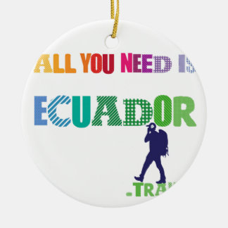 All You need Is Ecuador_Travel Round Ceramic Ornament
