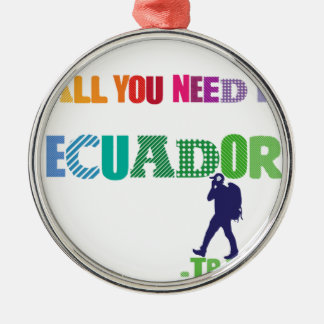 All You need Is Ecuador_Travel Silver-Colored Round Ornament