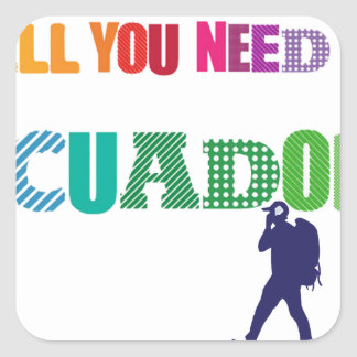 All You need Is Ecuador_Travel Square Sticker