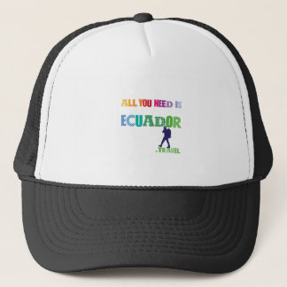 All You need Is Ecuador_Travel Trucker Hat