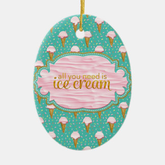 All you need is ice cream ceramic oval ornament