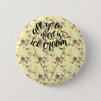 All you need is Ice Cream pinback Button