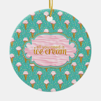 All you need is ice cream round ceramic ornament