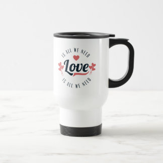 All You Need Is Love 15 Oz Stainless Steel Travel Mug