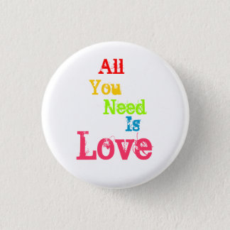 All You Need Is Love 1 Inch Round Button
