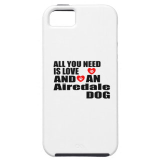 ALL YOU NEED IS LOVE Airedale DOGS DESIGNS iPhone 5 Cover