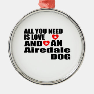 ALL YOU NEED IS LOVE Airedale DOGS DESIGNS Metal Ornament