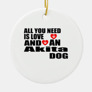 ALL YOU NEED IS LOVE Akita DOGS DESIGNS Ceramic Ornament
