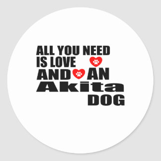 ALL YOU NEED IS LOVE Akita DOGS DESIGNS Classic Round Sticker