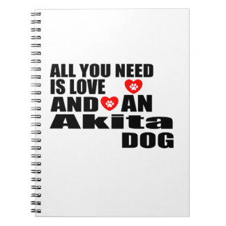 ALL YOU NEED IS LOVE Akita DOGS DESIGNS Notebooks