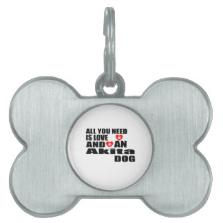 ALL YOU NEED IS LOVE Akita DOGS DESIGNS Pet ID Tag