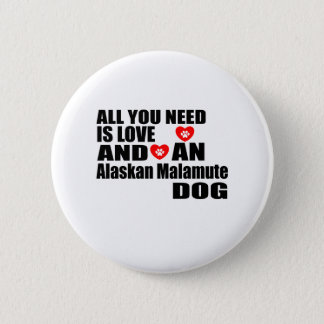 ALL YOU NEED IS LOVE Alaskan Malamute DOGS DESIGNS 2 Inch Round Button