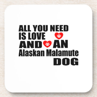 ALL YOU NEED IS LOVE Alaskan Malamute DOGS DESIGNS Coaster