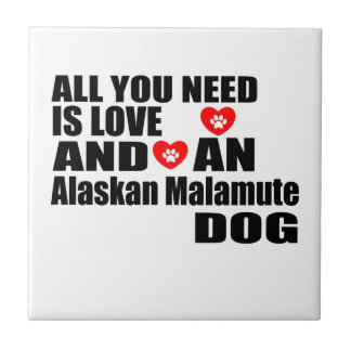 ALL YOU NEED IS LOVE Alaskan Malamute DOGS DESIGNS Tile