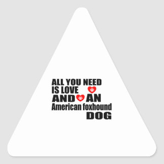 ALL YOU NEED IS LOVE American foxhound DOGS DESIGN Triangle Sticker