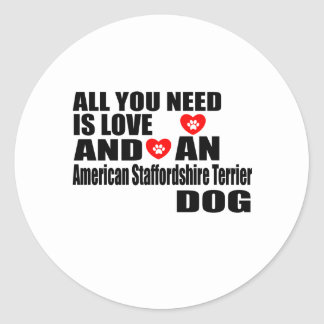ALL YOU NEED IS LOVE American Staffordshire Terrie Classic Round Sticker