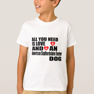 ALL YOU NEED IS LOVE American Staffordshire Terrie T-Shirt