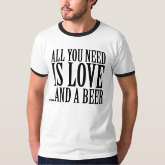 All you need is love and a BEER T-Shirt