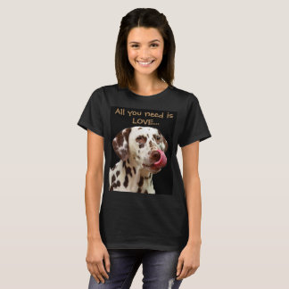All you need is love... and a dog // Dalmatian T-Shirt