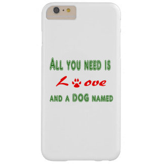 All you need is love and a dog named... barely there iPhone 6 plus case