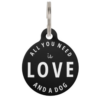 """All You Need is Love and a Dog"" Pet ID Tag"