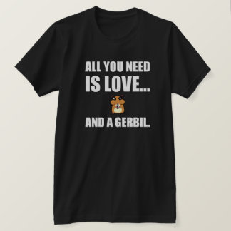 All You Need Is Love And A Gerbil T-Shirt