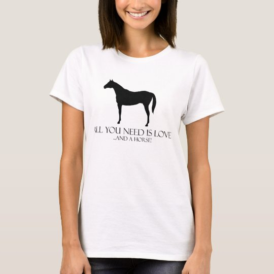 All You Need Is Love And A Horse! T-Shirt