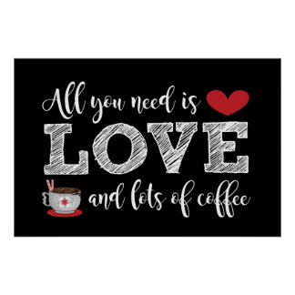 All you need is LOVE and coffee, Poster