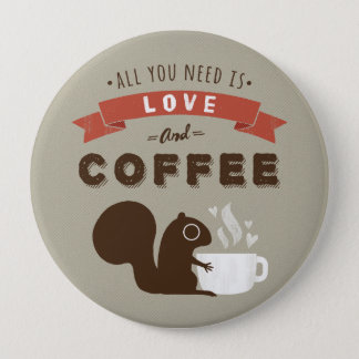All You Need is Love and Coffee - Squirrel 4 Inch Round Button