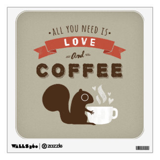 All You Need is Love and Coffee - Squirrel Wall Decal