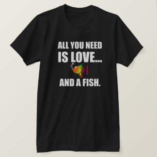 All You Need Is Love And Fish T-Shirt
