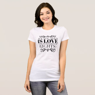 """""""All you need is love (and fundamental rights) T T-Shirt"""