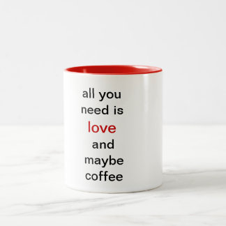 All you need is love and maybe coffee Two-Tone coffee mug