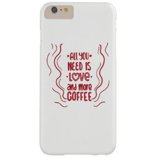 all you need is love and more coffee barely there iPhone 6 plus case