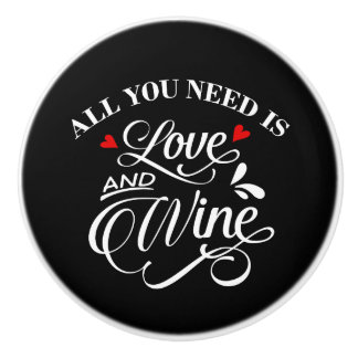 All You Need is Love and Wine Chalkboard Ceramic Knob
