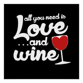 All you need is love and wine perfect poster