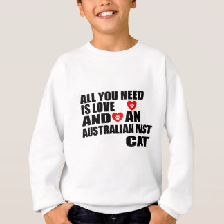 ALL YOU NEED IS LOVE AUSTRALIAN MIST CAT DESIGNS SWEATSHIRT