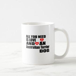 ALL YOU NEED IS LOVE Australian Terrier DOGS DESIG Coffee Mug