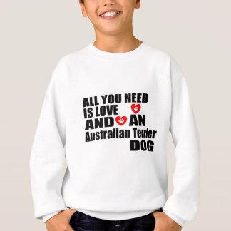ALL YOU NEED IS LOVE Australian Terrier DOGS DESIG Sweatshirt