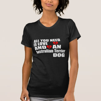 ALL YOU NEED IS LOVE Australian Terrier DOGS DESIG T-Shirt