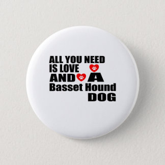 ALL YOU NEED IS LOVE Basset Hound DOGS DESIGNS 2 Inch Round Button