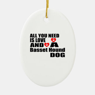 ALL YOU NEED IS LOVE Basset Hound DOGS DESIGNS Ceramic Ornament