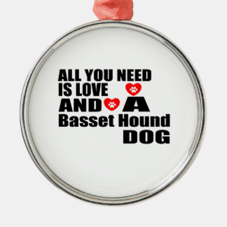 ALL YOU NEED IS LOVE Basset Hound DOGS DESIGNS Metal Ornament