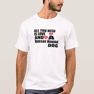 ALL YOU NEED IS LOVE Basset Hound DOGS DESIGNS T-Shirt