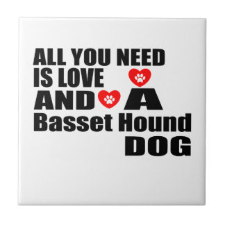 ALL YOU NEED IS LOVE Basset Hound DOGS DESIGNS Tile