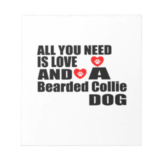 ALL YOU NEED IS LOVE Bearded Collie DOGS DESIGNS Notepad
