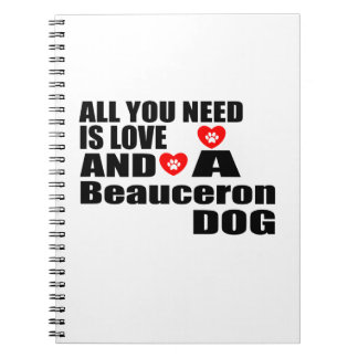 ALL YOU NEED IS LOVE Beauceron DOGS DESIGNS Notebooks