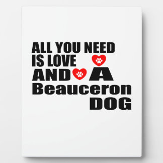 ALL YOU NEED IS LOVE Beauceron DOGS DESIGNS Plaque