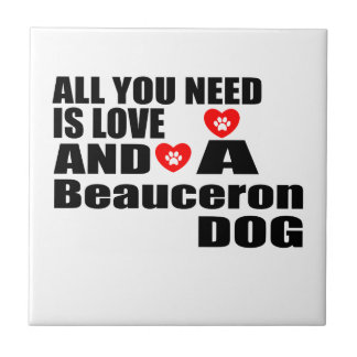 ALL YOU NEED IS LOVE Beauceron DOGS DESIGNS Tile